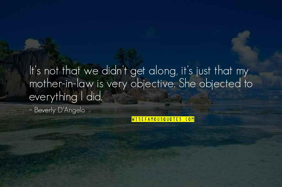 My Everything Quotes By Beverly D'Angelo: It's not that we didn't get along, it's