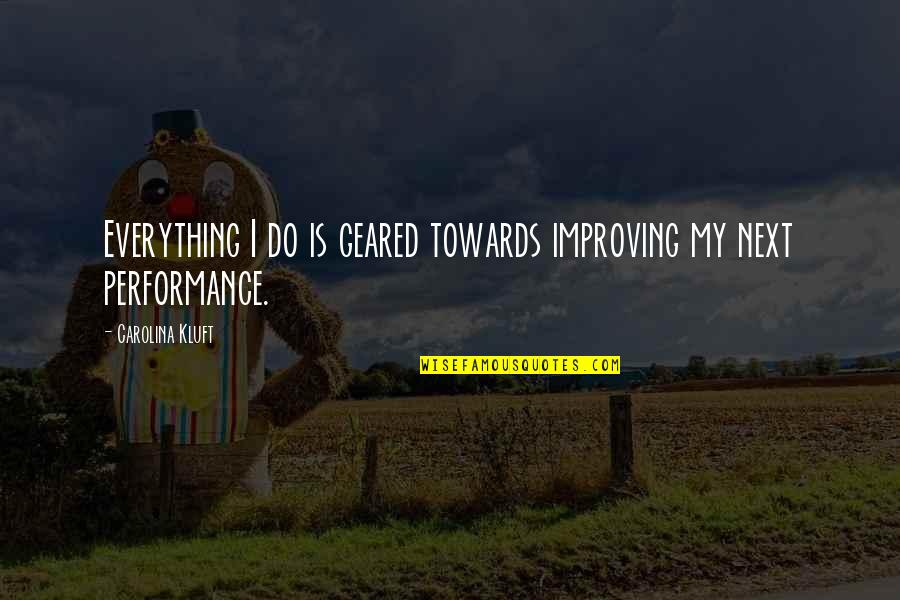 My Everything Quotes By Carolina Kluft: Everything I do is geared towards improving my