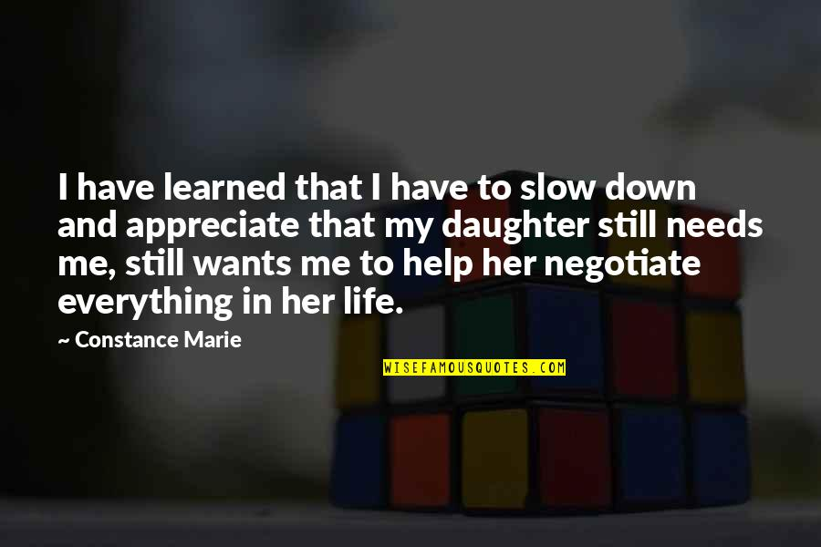My Everything Quotes By Constance Marie: I have learned that I have to slow