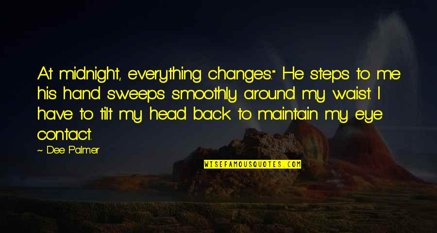 """My Everything Quotes By Dee Palmer: At midnight, everything changes."""" He steps to me"""