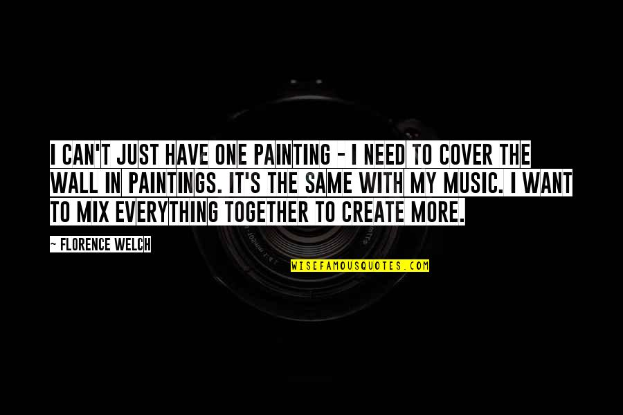 My Everything Quotes By Florence Welch: I can't just have one painting - I