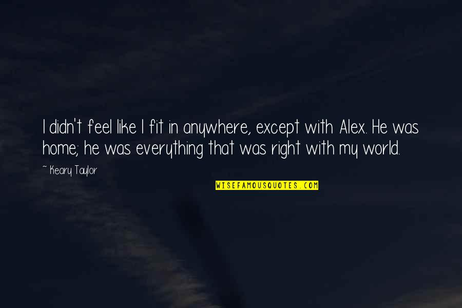 My Everything Quotes By Keary Taylor: I didn't feel like I fit in anywhere,