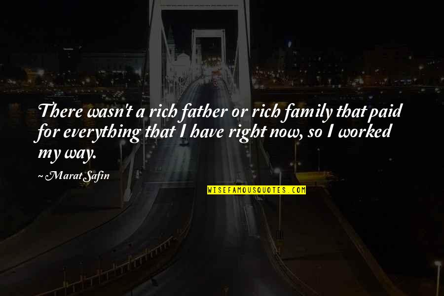 My Everything Quotes By Marat Safin: There wasn't a rich father or rich family
