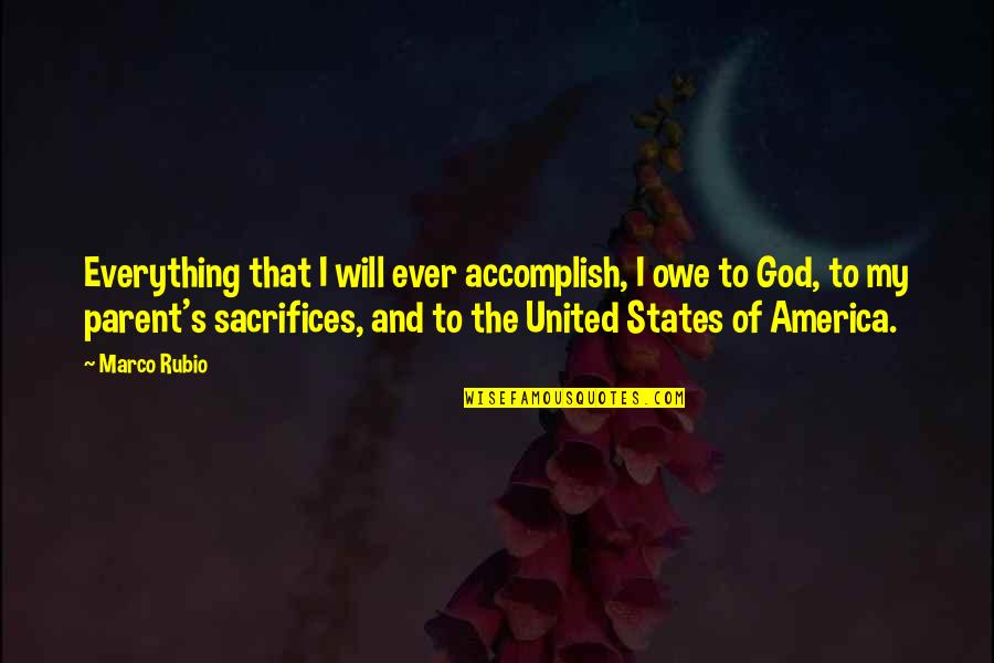 My Everything Quotes By Marco Rubio: Everything that I will ever accomplish, I owe