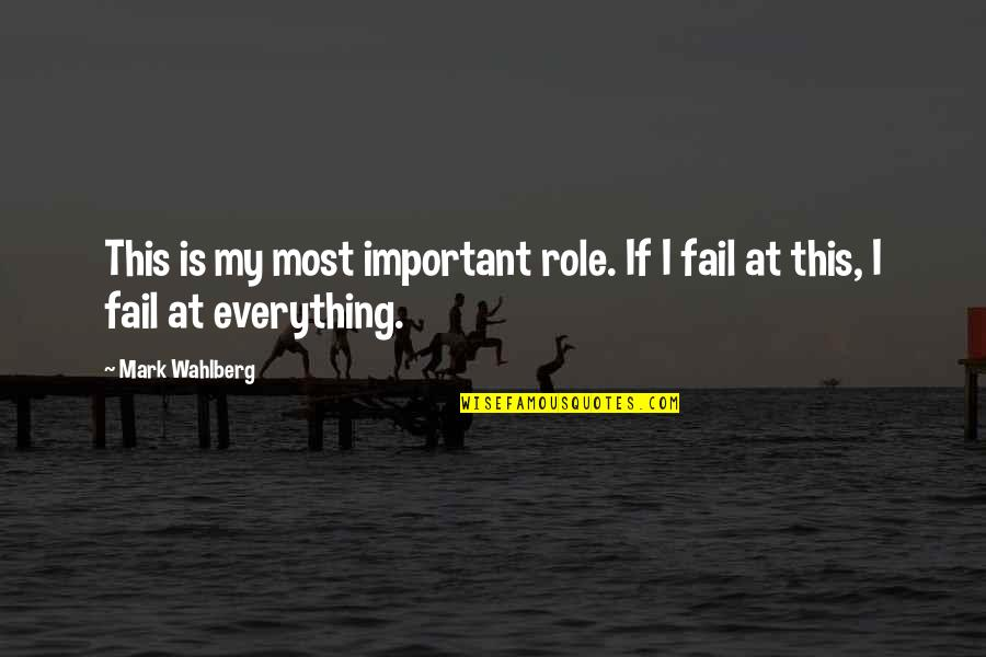 My Everything Quotes By Mark Wahlberg: This is my most important role. If I