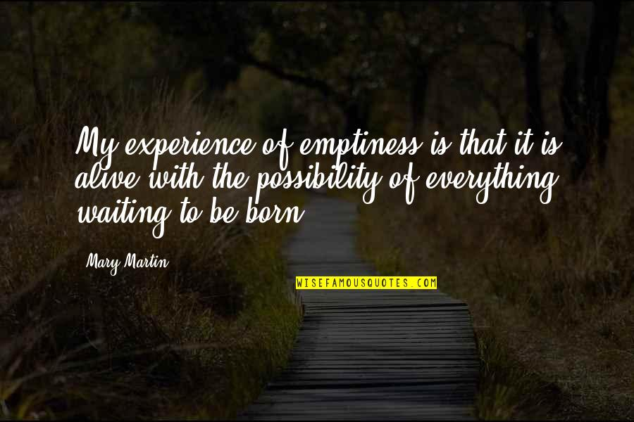 My Everything Quotes By Mary Martin: My experience of emptiness is that it is