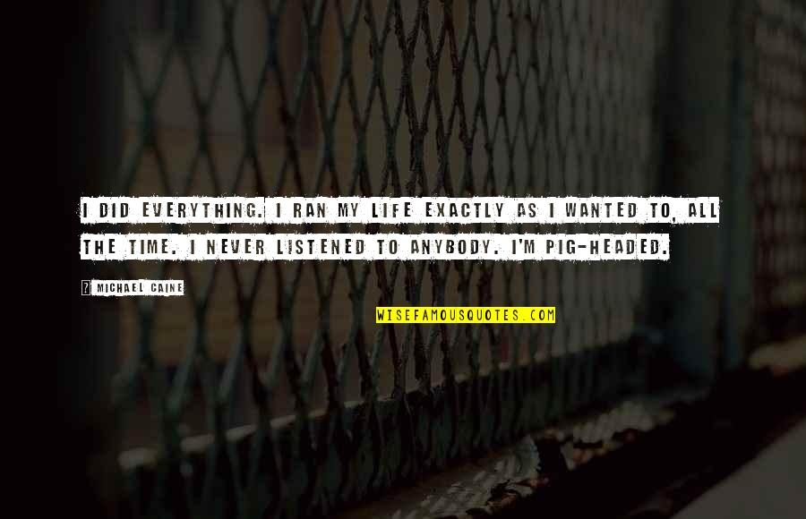 My Everything Quotes By Michael Caine: I did everything. I ran my life exactly