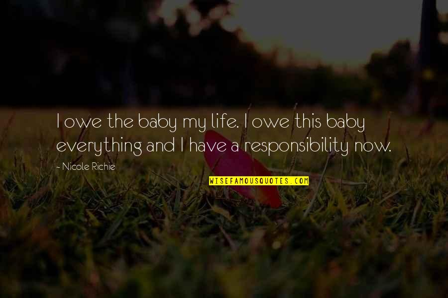My Everything Quotes By Nicole Richie: I owe the baby my life. I owe