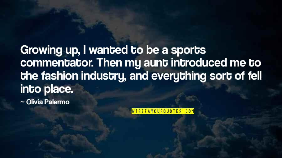 My Everything Quotes By Olivia Palermo: Growing up, I wanted to be a sports