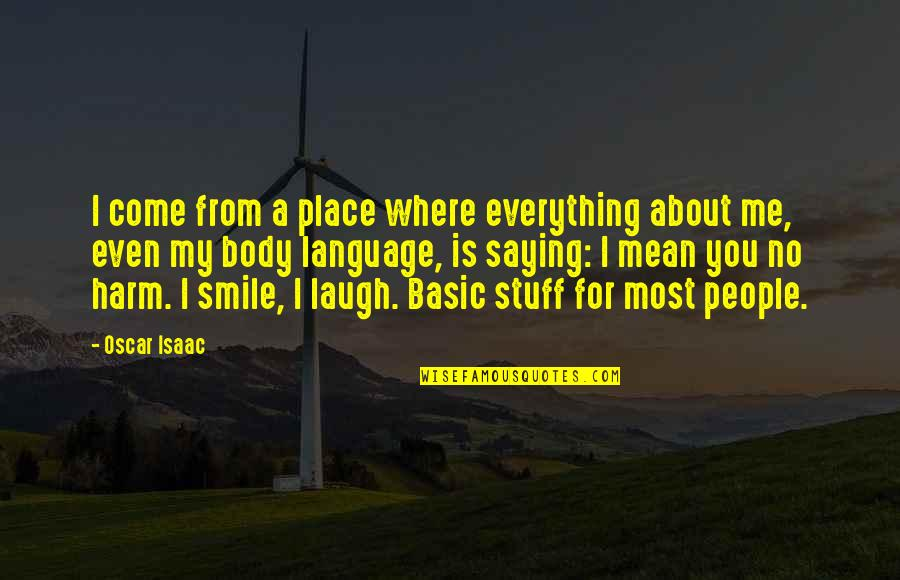 My Everything Quotes By Oscar Isaac: I come from a place where everything about
