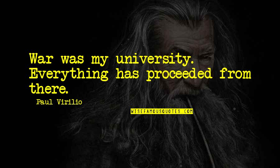 My Everything Quotes By Paul Virilio: War was my university. Everything has proceeded from