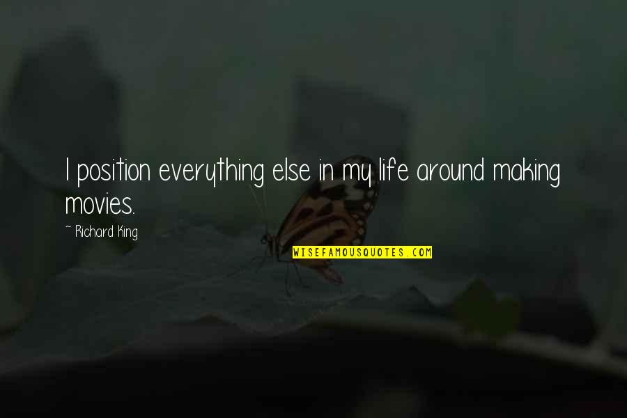 My Everything Quotes By Richard King: I position everything else in my life around