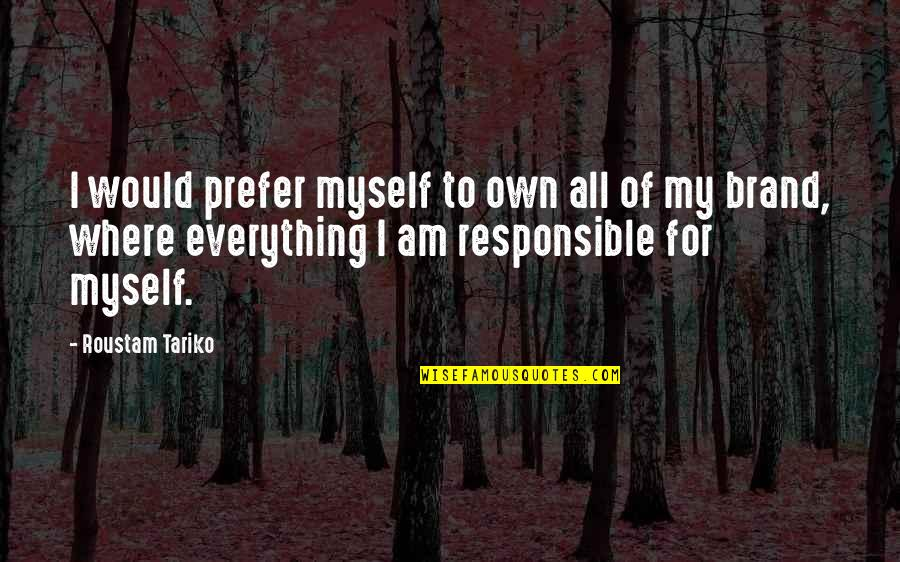 My Everything Quotes By Roustam Tariko: I would prefer myself to own all of