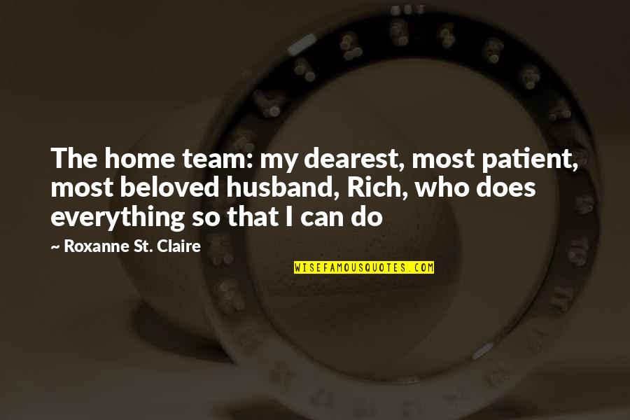 My Everything Quotes By Roxanne St. Claire: The home team: my dearest, most patient, most