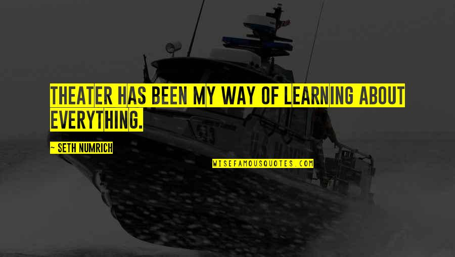 My Everything Quotes By Seth Numrich: Theater has been my way of learning about