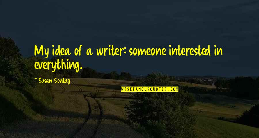 My Everything Quotes By Susan Sontag: My idea of a writer: someone interested in