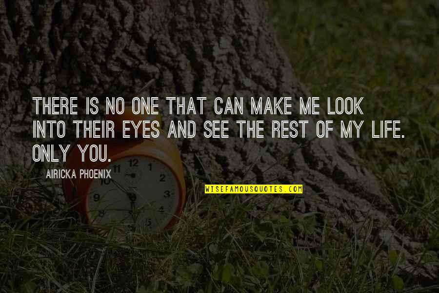 My Eyes Only See You Quotes By Airicka Phoenix: There is no one that can make me