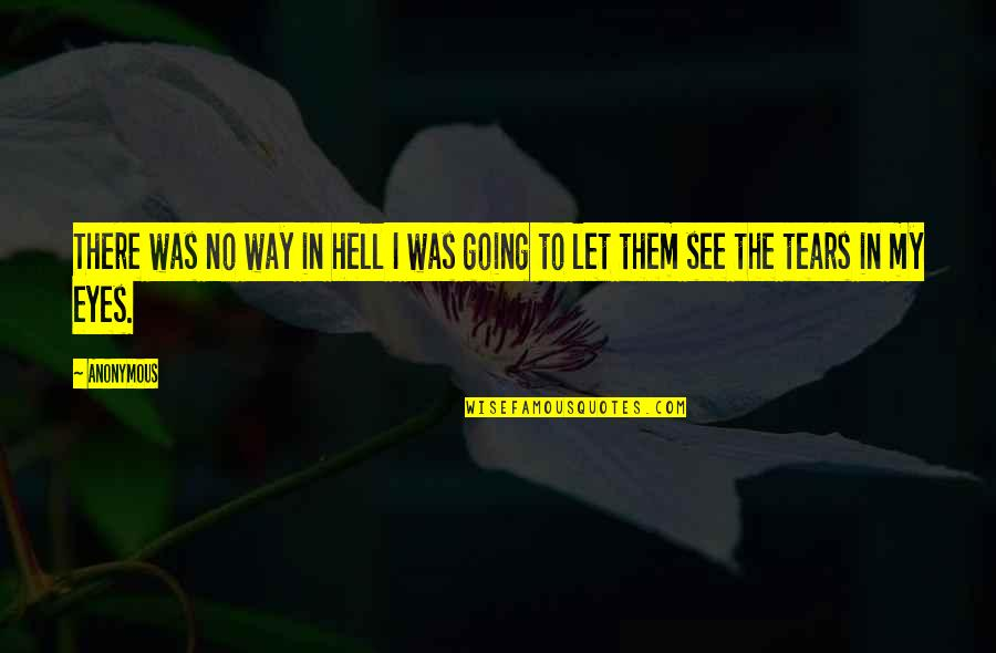 My Eyes Only See You Quotes By Anonymous: There was no way in hell I was