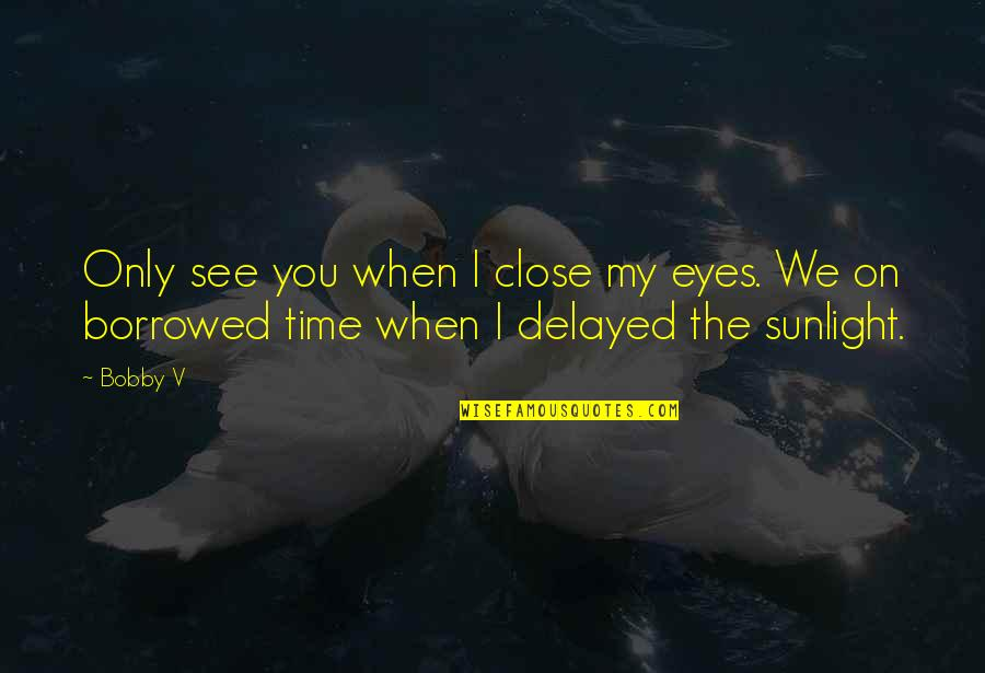 My Eyes Only See You Quotes By Bobby V: Only see you when I close my eyes.