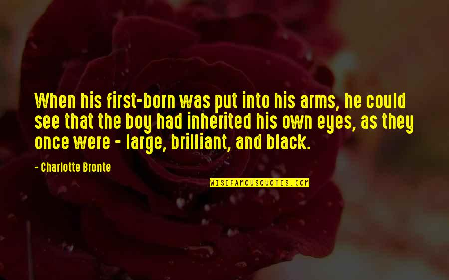 My Eyes Only See You Quotes By Charlotte Bronte: When his first-born was put into his arms,
