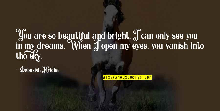 My Eyes Only See You Quotes By Debasish Mridha: You are so beautiful and bright. I can