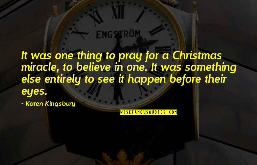 My Eyes Only See You Quotes By Karen Kingsbury: It was one thing to pray for a