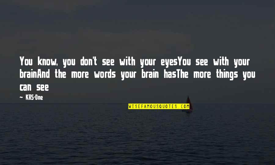 My Eyes Only See You Quotes By KRS-One: You know, you don't see with your eyesYou