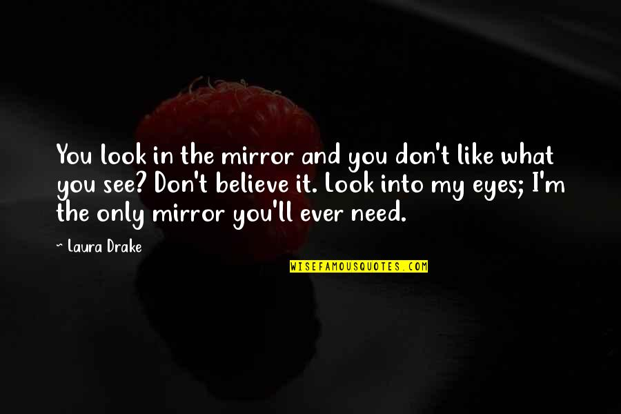 My Eyes Only See You Quotes By Laura Drake: You look in the mirror and you don't