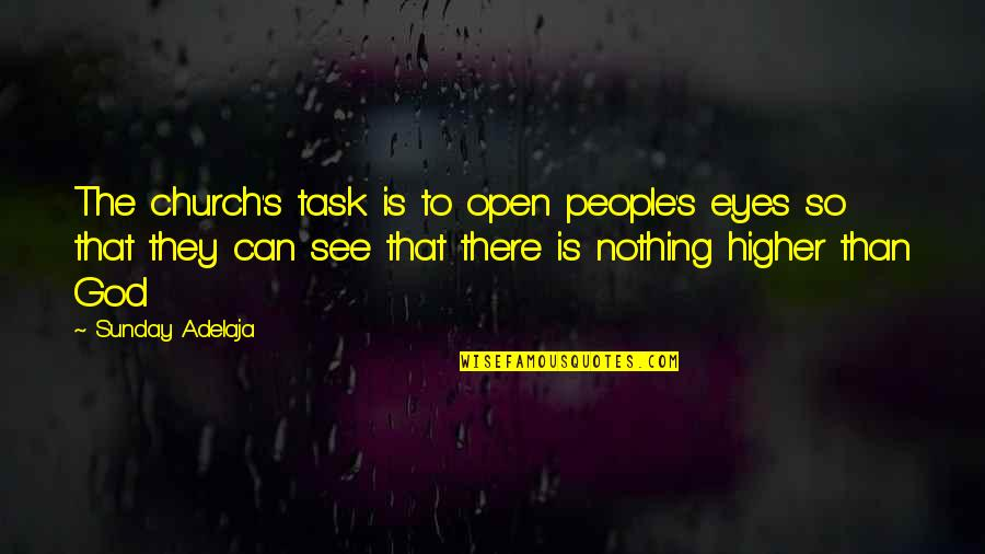 My Eyes Only See You Quotes By Sunday Adelaja: The church's task is to open people's eyes