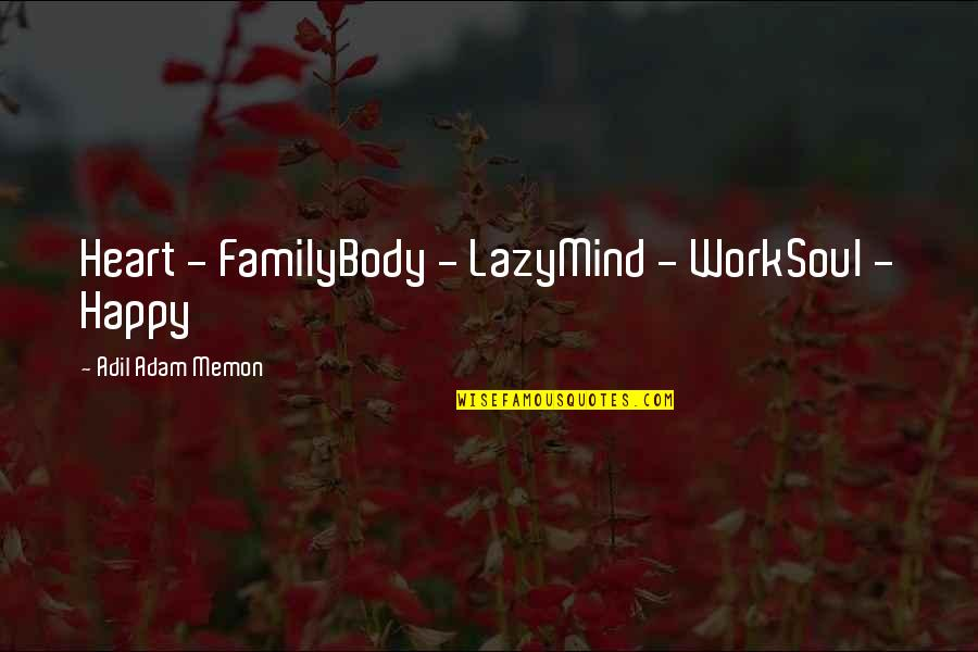 My Family Is My Heart Quotes By Adil Adam Memon: Heart - FamilyBody - LazyMind - WorkSoul -