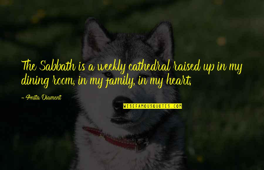 My Family Is My Heart Quotes By Anita Diament: The Sabbath is a weekly cathedral raised up