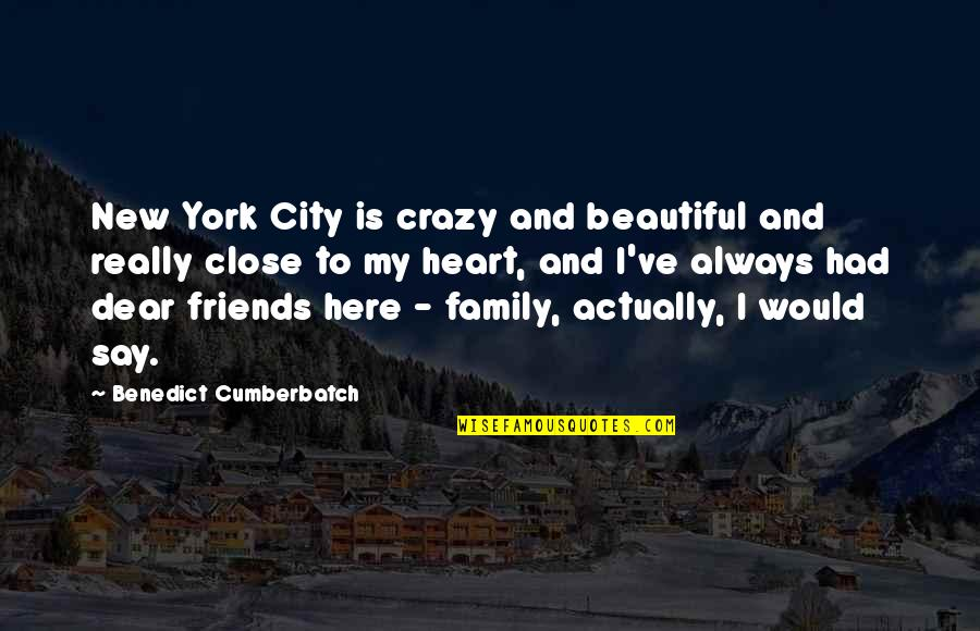 My Family Is My Heart Quotes By Benedict Cumberbatch: New York City is crazy and beautiful and