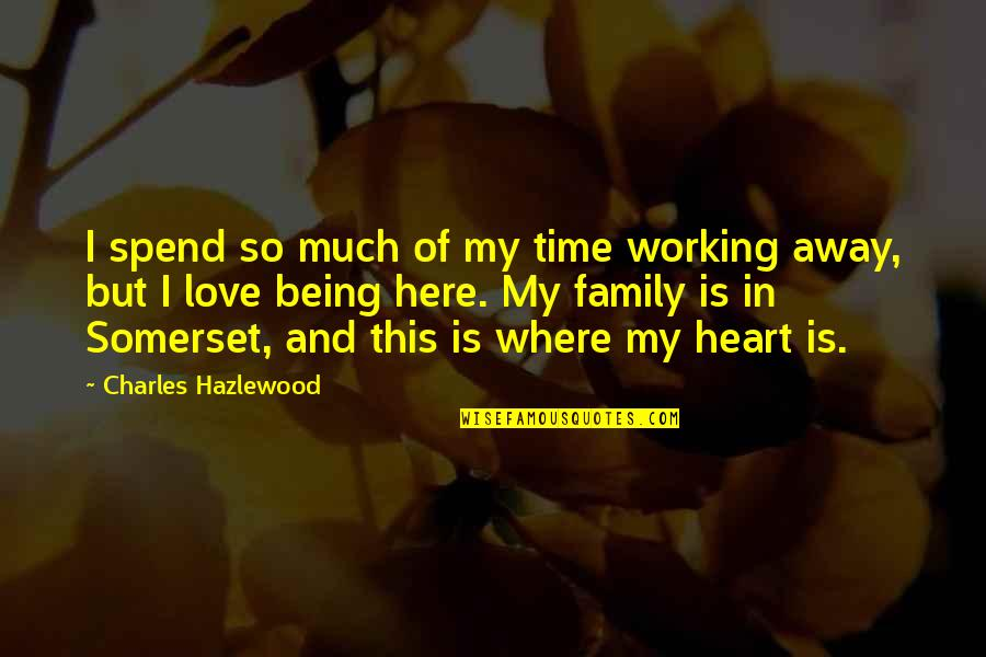 My Family Is My Heart Quotes By Charles Hazlewood: I spend so much of my time working