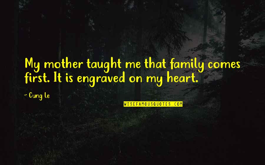 My Family Is My Heart Quotes By Cung Le: My mother taught me that family comes first.