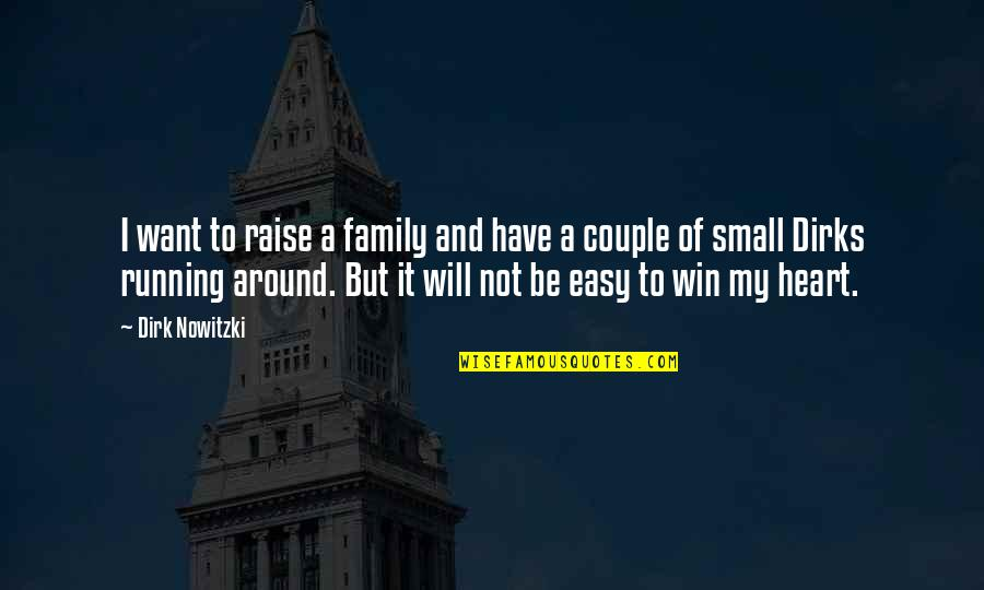 My Family Is My Heart Quotes By Dirk Nowitzki: I want to raise a family and have