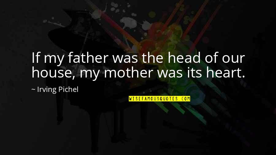 My Family Is My Heart Quotes By Irving Pichel: If my father was the head of our