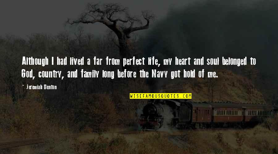 My Family Is My Heart Quotes By Jeremiah Denton: Although I had lived a far from perfect