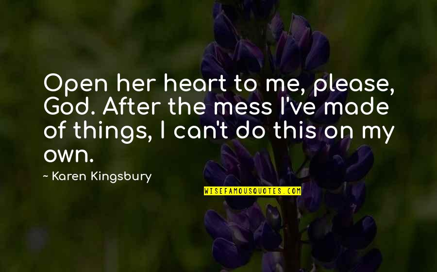 My Family Is My Heart Quotes By Karen Kingsbury: Open her heart to me, please, God. After
