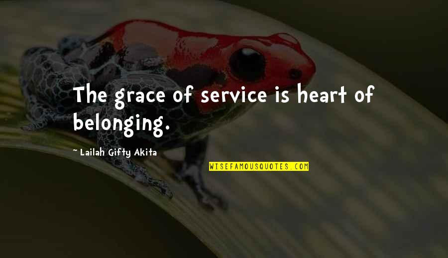 My Family Is My Heart Quotes By Lailah Gifty Akita: The grace of service is heart of belonging.
