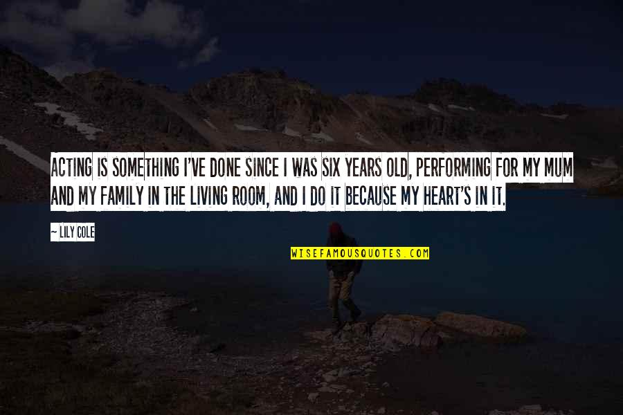 My Family Is My Heart Quotes By Lily Cole: Acting is something I've done since I was