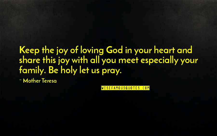 My Family Is My Heart Quotes By Mother Teresa: Keep the joy of loving God in your