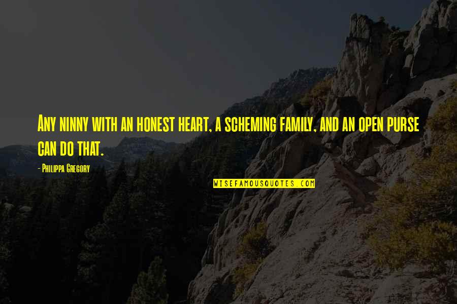 My Family Is My Heart Quotes By Philippa Gregory: Any ninny with an honest heart, a scheming