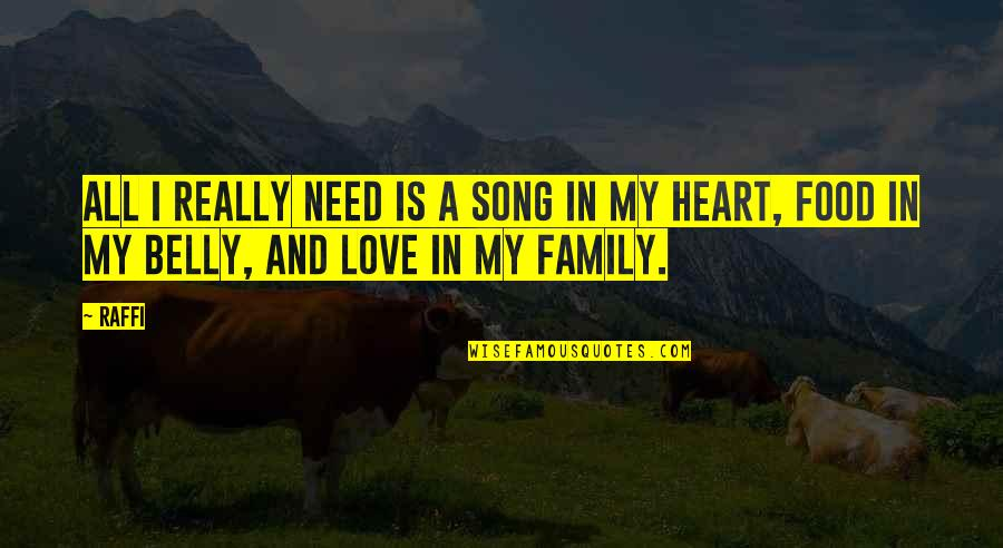 My Family Is My Heart Quotes By Raffi: All I really need is a song in