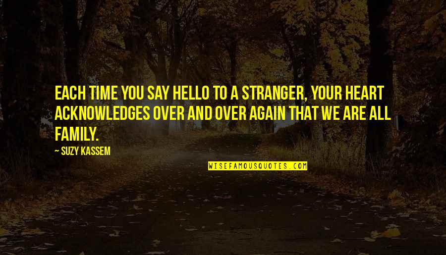 My Family Is My Heart Quotes By Suzy Kassem: Each time you say hello to a stranger,