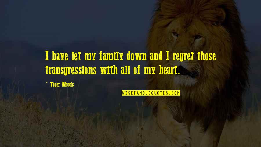 My Family Is My Heart Quotes By Tiger Woods: I have let my family down and I