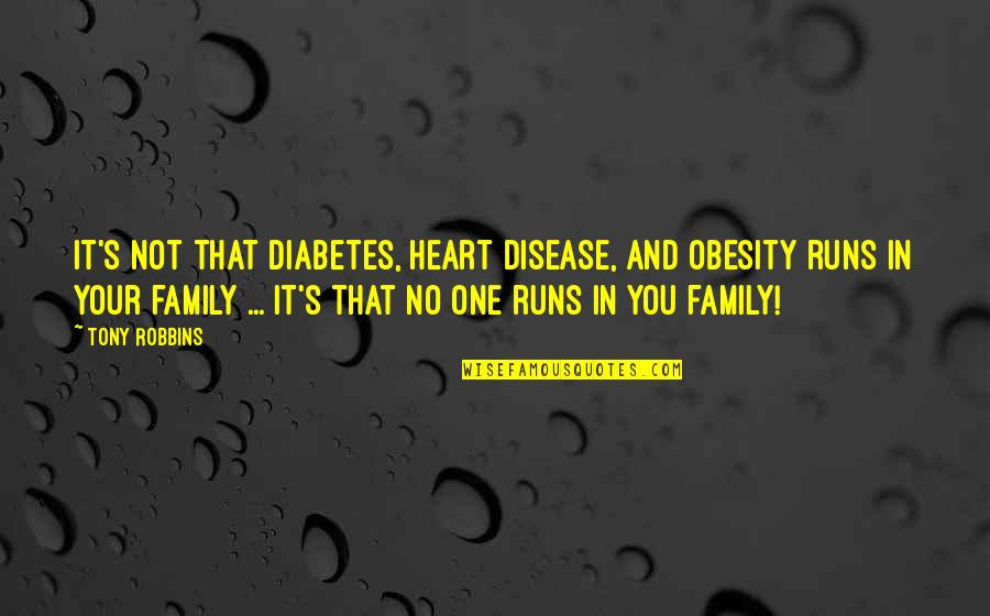 My Family Is My Heart Quotes By Tony Robbins: It's not that diabetes, heart disease, and obesity