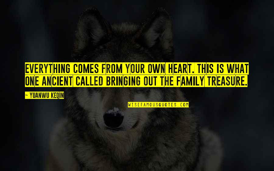 My Family Is My Heart Quotes By Yuanwu Keqin: Everything comes from your own heart. This is