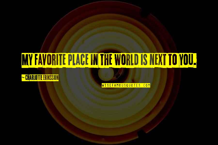 My Favorite Place Quotes By Charlotte Eriksson: My favorite place in the world is next
