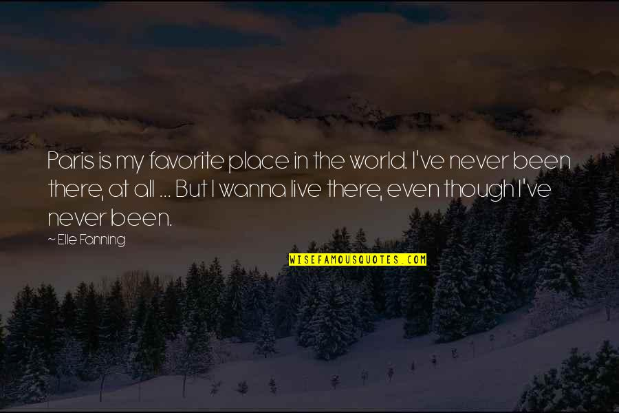 My Favorite Place Quotes By Elle Fanning: Paris is my favorite place in the world.