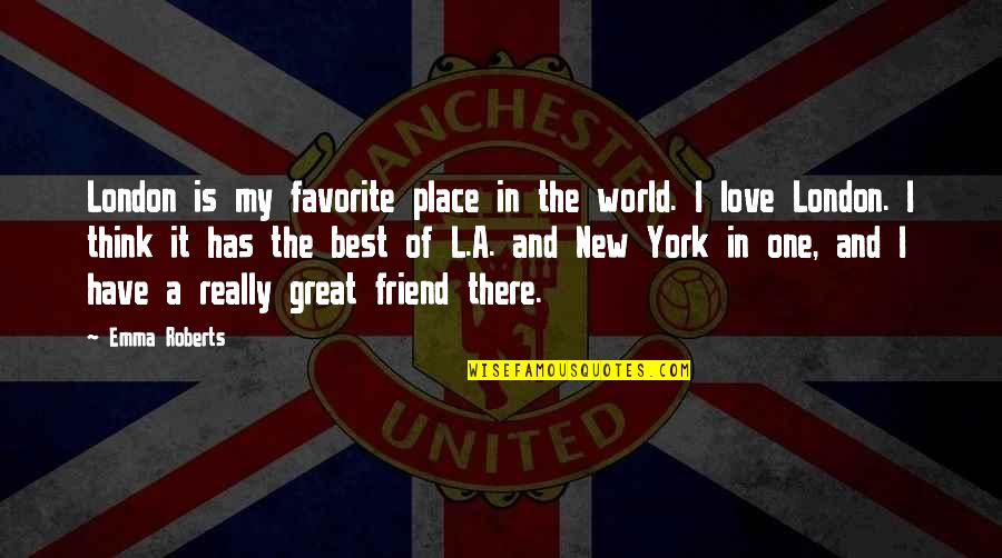 My Favorite Place Quotes By Emma Roberts: London is my favorite place in the world.
